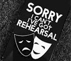 Sorry, I can't. I've got rehearsal.